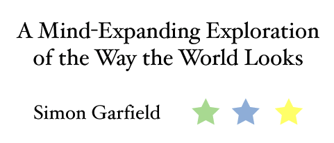 A Nind-Expanding Exploration of the Way the World Looks, by Simon Garfield. 3 stars