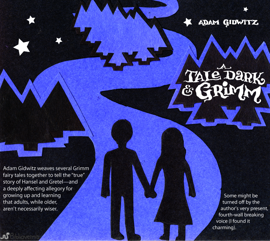 Adam Gidwitz weaves several Grimm fairy tales together to tell the true story of Hansel and Gretel—and a deeply affecting allegory for growing up and learning that adults, while older, aren't necessarily wiser. [Image shows a silhouetted boy and girl walking down a starlit path into a forest] Some might be turned off by the author's very present, fourth-wall breaking voice (I found it charming).